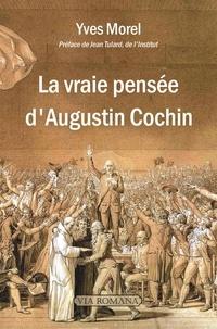 Yves Morel - La vraie pensée d'Augustin Cochin.