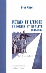 Yves Morel - Pétain et l'école - Théories et réalité (1940-1944).