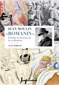 """Yves Morhain - Jean Moulin """"Romanin"""" - Peindre le désastre dans la civilisation."""