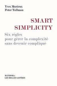 Yves Morieux et Peter Tollman - Smart simplicity - Six règles pour gérer la complexité sans devenir compliqué.