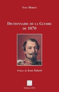Yves Moritz - Dictionnaire de la Guerre de 1870.