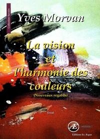 Yves Morvan - La vision et l'harmonie des couleurs - Nouveaux regards.