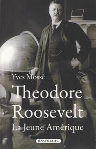 Yves Mosse - Théodore Roosevelt (1858-1919) - La Jeune Amérique.