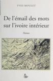 Yves Moulet - De l'émail des mots.