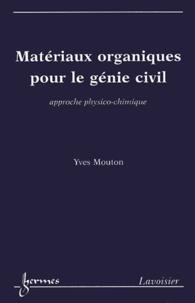 Yves Mouton - Matériaux organiques pour le génie civil - Approche physico-chimique.