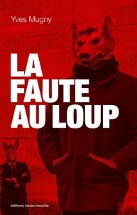Yves Mugny - La Faute au loup - Un polar animalier.