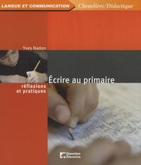 Yves Nadon - Ecrire au primaire - Réflexions et pratiques.