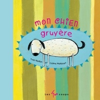 Yves Nadon et Malépart Céline - Mon chien Gruyère.