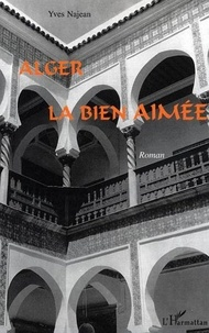 Yves Najean - Alger la bien aimée.