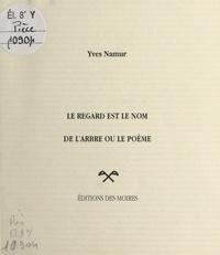 Yves Namur - Le regard est le nom de l'arbre ou le poème.