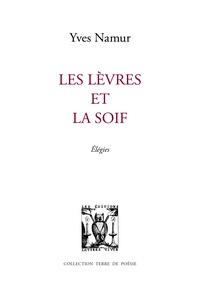 Yves Namur - Les lèvres et la soif.