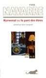 Yves Navarre - Kurwenal ou la part des êtres.