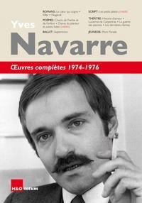 Yves Navarre - Oeuvres complètes 1974-1976 - Romans, poèmes, script, théâtre, jeunesse.