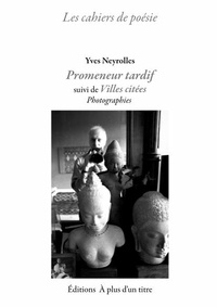 Yves Neyrolles - Promeneur tardif suivi de Villes cités.