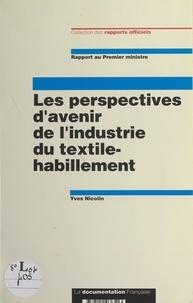 Yves Nicolin et Alain Juppé - Les perspectives d'avenir de l'industrie du textile-habillement - Rapport au Premier ministre.