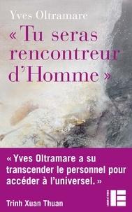 """Yves Oltramare - """"Tu seras rencontreur d'Homme"""" - Une voie vers l'accomplissement."""