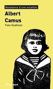 Yves Ouahnon - Albert Camus - Naissance d'une vocation.
