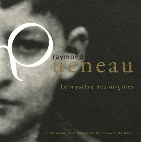 Yves Ouallet et Paul Braffort - Raymond Queneau - Le mystère des origines.