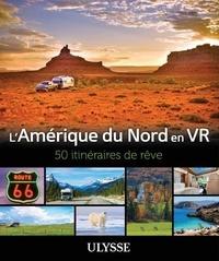 Yves Ouellet et Paul Laquerre - L'Amérique du Nord en VR - 50 Itinéraires de rêve.