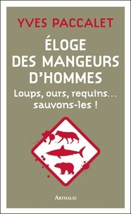 Yves Paccalet - Eloge des mangeurs d'hommes - Loups, ours, requins... sauvons-les !.