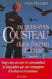 Yves Paccalet - Jacques-Yves Cousteau dans l'océan de la vie.