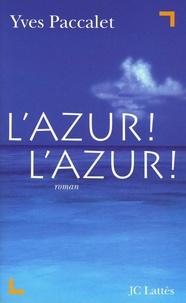 Yves Paccalet - L'Azur ! L'Azur !.