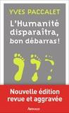 Yves Paccalet - L'humanité disparaîtra, bon débarras !.