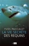 Yves Paccalet - La vie secrète des requins.