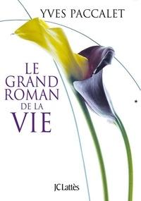 Yves Paccalet - Le grand roman de la vie.