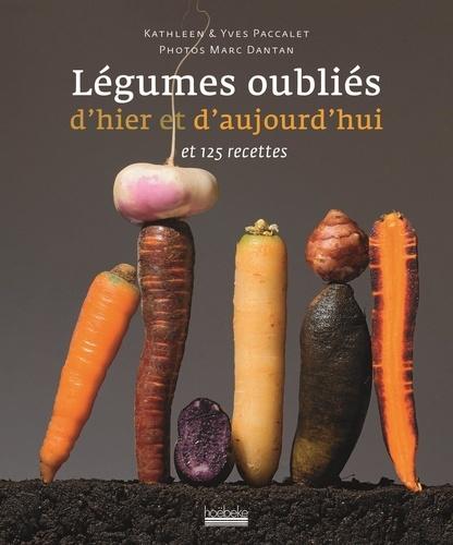 Yves Paccalet et Kathleen Paccalet - Légumes oubliés d'hier et d'aujourd'hui et leurs recettes - Et 125 recettes.