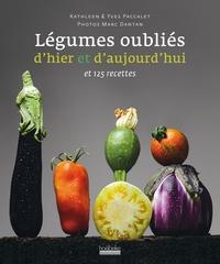Yves Paccalet et Kathleen Paccalet - Nos légumes oubliés d'hier et d'aujourd'hui - Et 125 recettes.