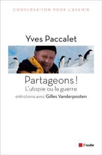Yves Paccalet et Gilles Vanderpooten - Partageons ! - L'utopie ou la guerre.