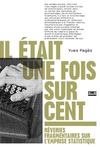 Yves Pagès - Il était une fois sur cent - Rêveries fragmentaires sur l'emprise statistique.