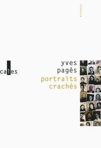 Yves Pagès - Portraits crachés - Suivi de Répétition générale.