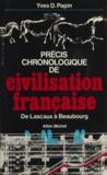 Yves Papin - Précis chronologique de civilisation française - De Lascaux à Beaubourg.