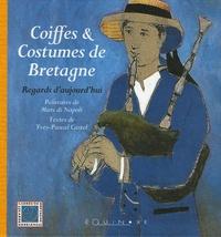 Yves-Pascal Castel - Coiffes et costumes de Bretagne - Regards d'aujourd'hui.