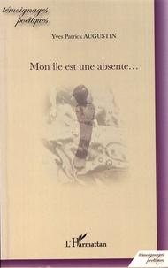 Yves Patrick Augustin - Mon île est une absente....