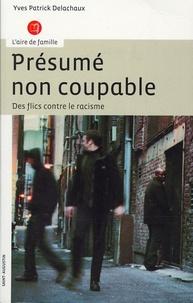 Yves-Patrick Delachaux - Présumé non coupable - Des flics contre le racisme.