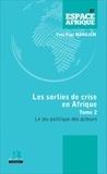 Yves Paul Mandjem - Les sorties de crise en Afrique - Tome 2, Le jeu politique des acteurs.