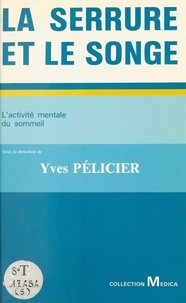 Yves Pélicier - La serrure et le songe : l'activité mentale du sommeil.