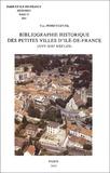 Yves Perret-Gentil - Paris et Ile-de-France - Mémoires Tome 53, Bibliographie historique des petites villes d'Ile-de-France (XVIe-XIXe siècles).