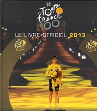 Yves Perret et Jacques Augendre - Le Tour de France 100 - Le livre officiel 2013.