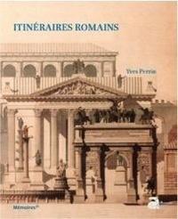 Yves Perrin - Itinéraires romains - Documents de topographie et d'archéologie historique pour l'histoire de Rome (De Scipion à Constantin).