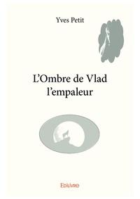 Yves Petit - L'ombre de Vlad l'empaleur.