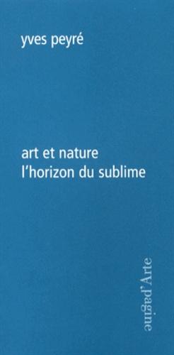 Yves Peyré - Art et nature - L'horizon du sublime.
