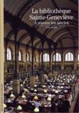 Yves Peyré - La bibliothèque Sainte-Geneviève - A travers les siècles.