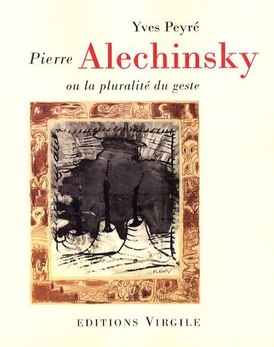 Yves Peyré - Pierre Alechinsky ou la pluralité du geste.