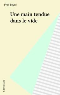 Yves Peyré - Une main tendue dans le vide.