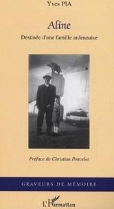 Yves Pia - Aline - Destinée d'une famille ardennaise.