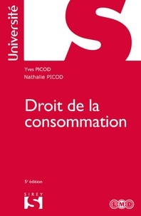 Yves Picod et Nathalie Picod - Droit de la consommation - 5e ed..